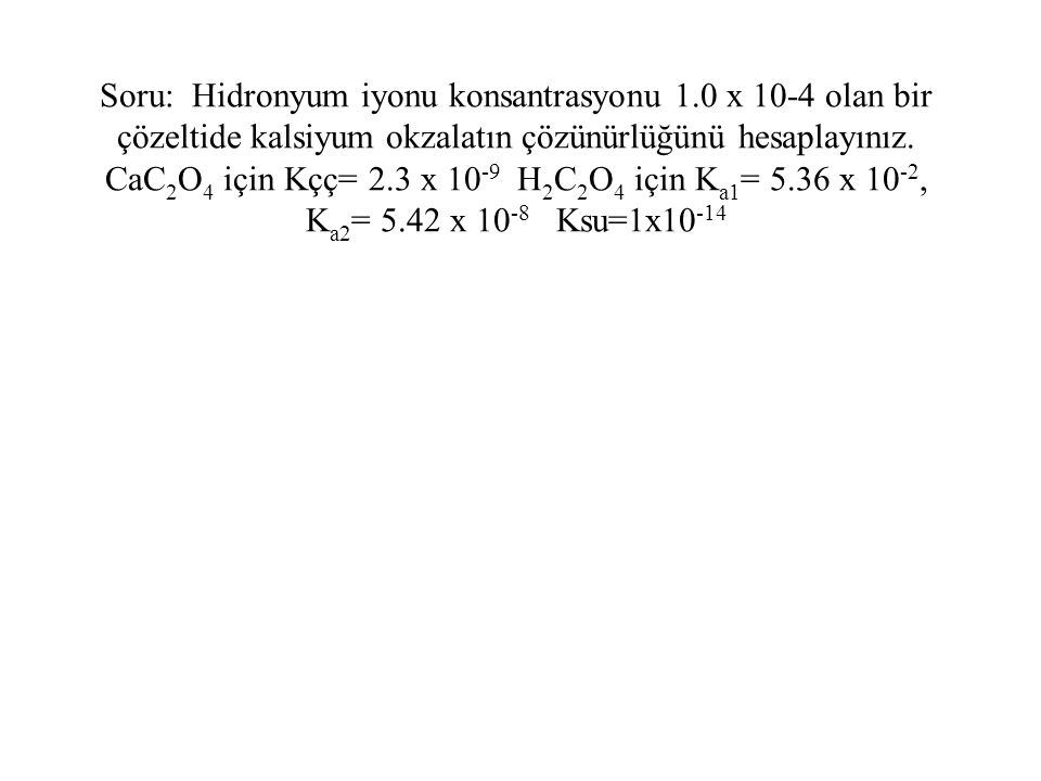 Soru: Hidronyum iyonu konsantrasyonu 1