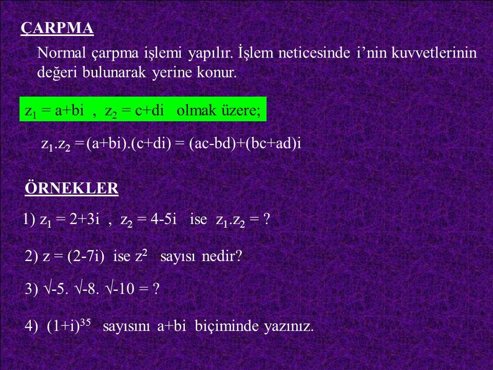 ÇARPMA Normal çarpma işlemi yapılır. İşlem neticesinde i'nin kuvvetlerinin değeri bulunarak yerine konur.