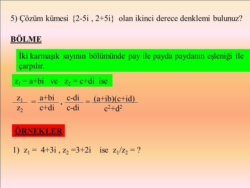 5) Çözüm kümesi {2-5i , 2+5i} olan ikinci derece denklemi bulunuz