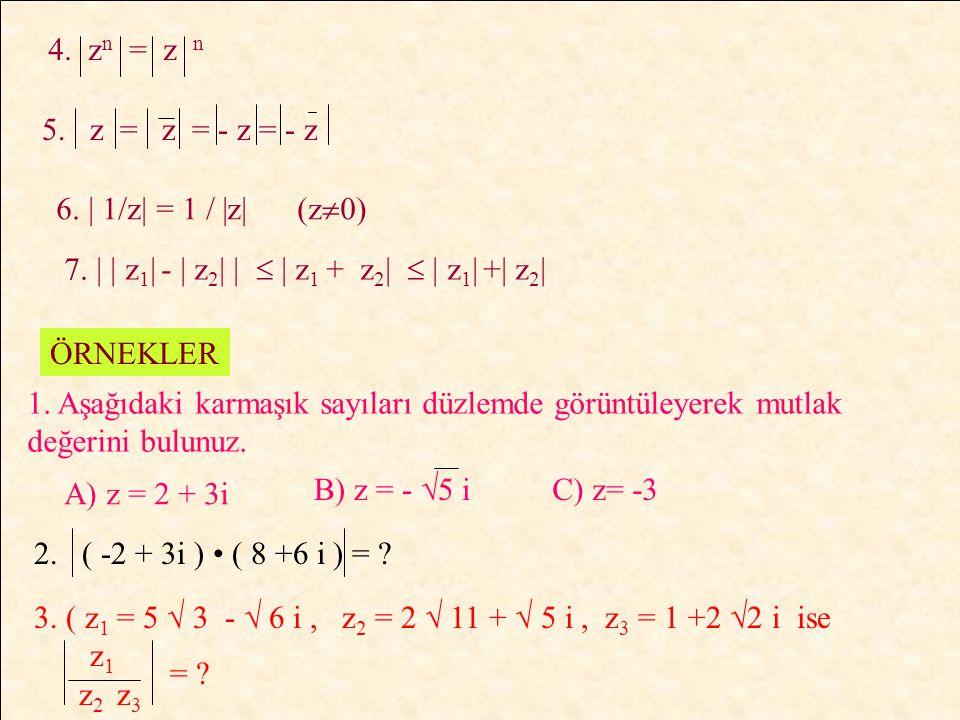 4. zn = z n 5. z = z = - z = - z. 6. | 1/z| = 1 / |z| (z0) 7. | | z1| - | z2| |  | z1 + z2|  | z1| +| z2|