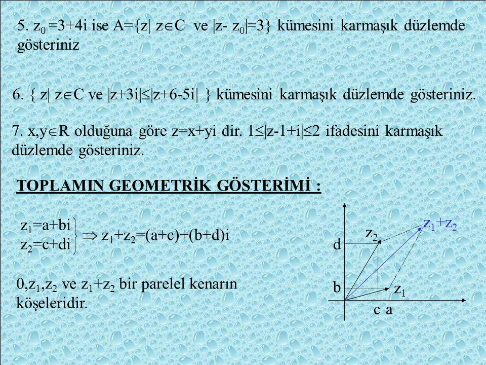 5. z0 =3+4i ise A={z| zC ve |z- z0|=3} kümesini karmaşık düzlemde gösteriniz