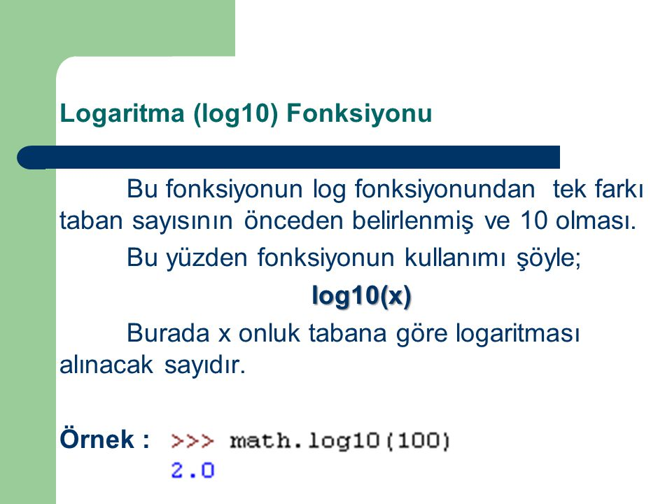 Logaritma (log10) Fonksiyonu Bu fonksiyonun log fonksiyonundan tek farkı taban sayısının önceden belirlenmiş ve 10 olması.