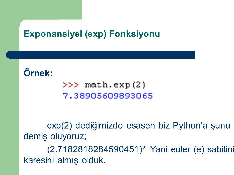 Exponansiyel (exp) Fonksiyonu Örnek: exp(2) dediğimizde esasen biz Python'a şunu demiş oluyoruz; (2.7182818284590451)² Yani euler (e) sabitinin karesini almış olduk.