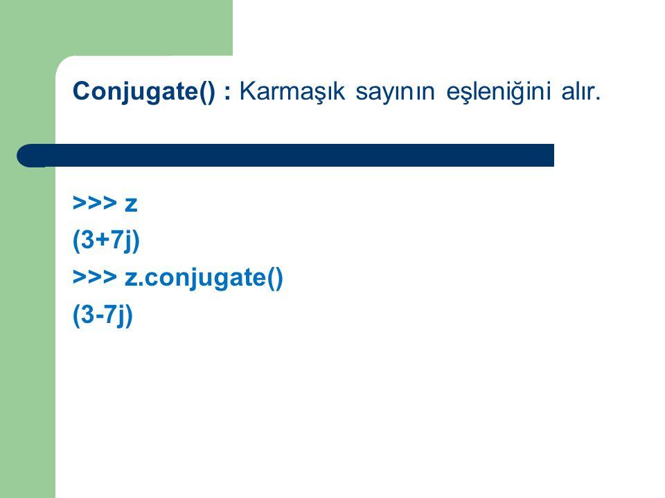 Conjugate() : Karmaşık sayının eşleniğini alır
