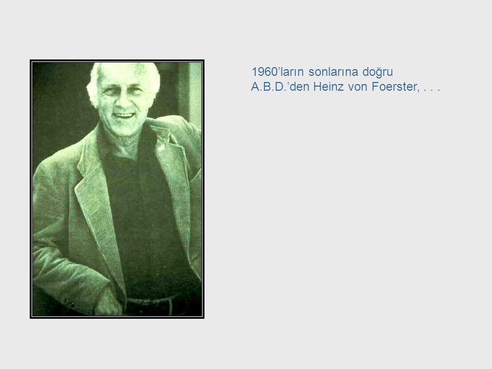 1960'ların sonlarına doğru A.B.D.'den Heinz von Foerster, . . .