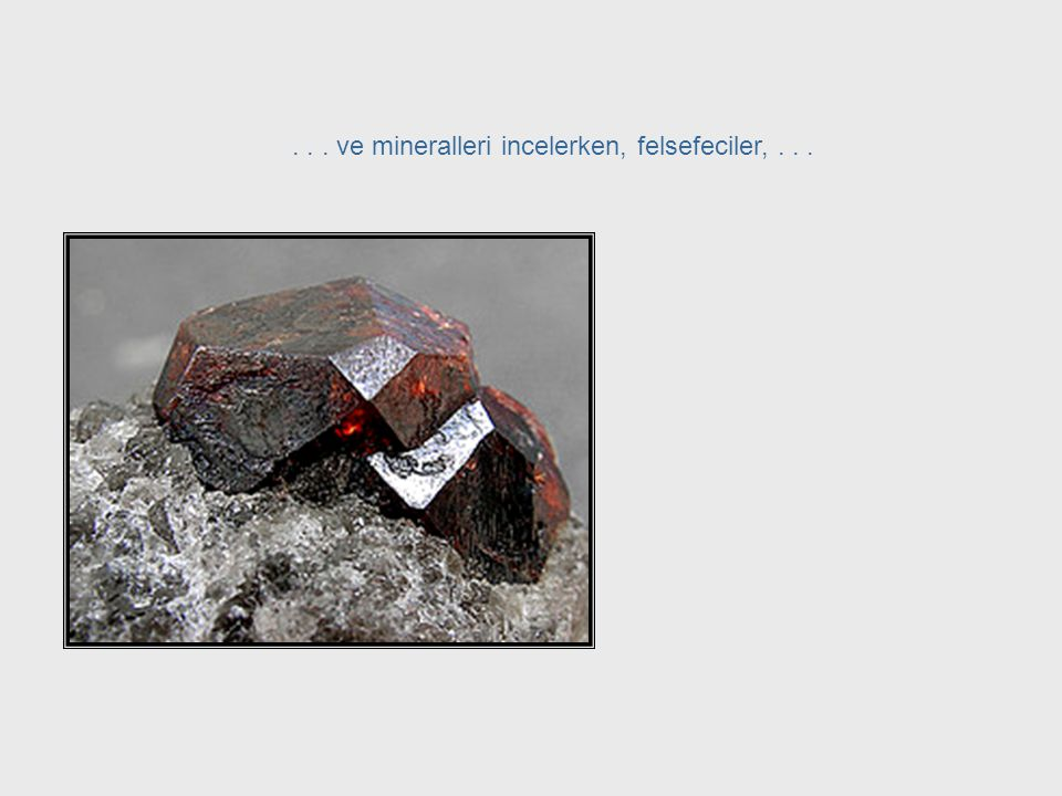 . . . ve mineralleri incelerken, felsefeciler, . . .