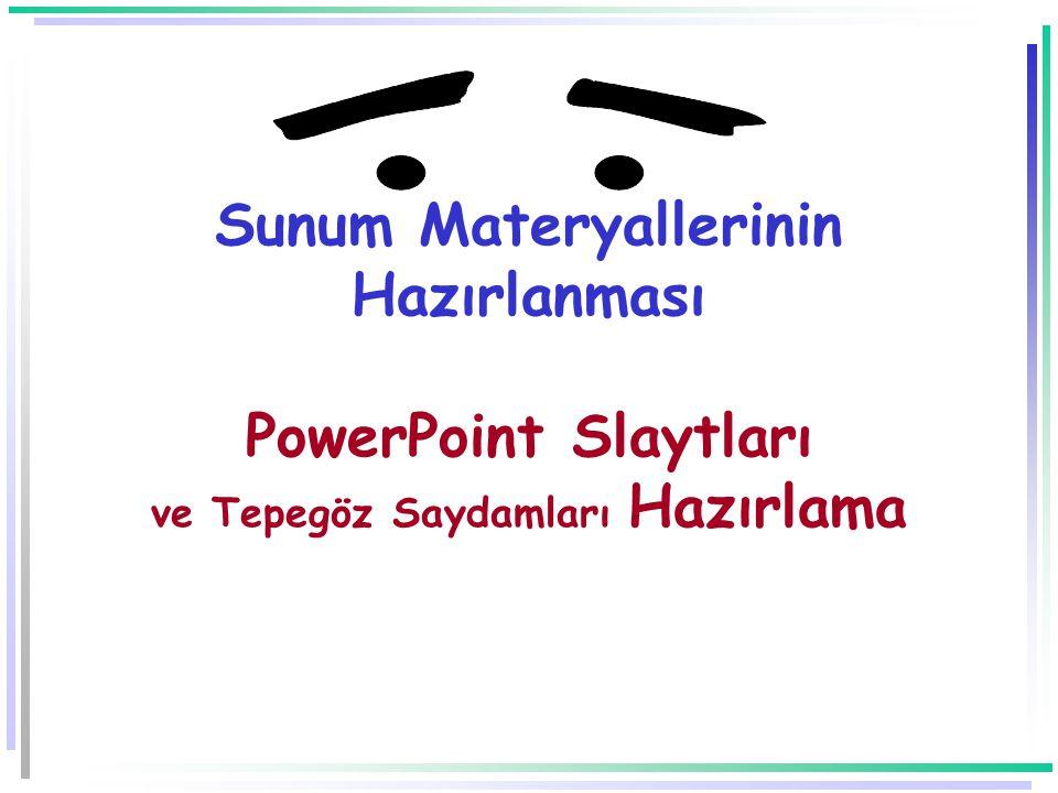 Sunum Materyallerinin Hazırlanması PowerPoint Slaytları ve Tepegöz Saydamları Hazırlama