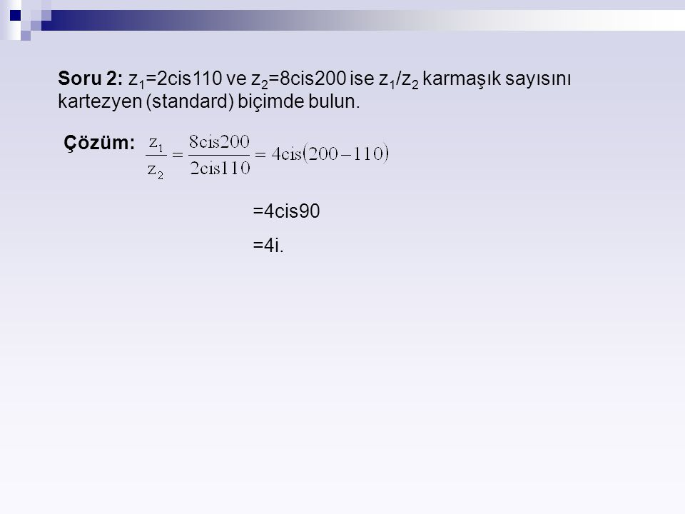 Soru 2: z1=2cis110 ve z2=8cis200 ise z1/z2 karmaşık sayısını kartezyen (standard) biçimde bulun.