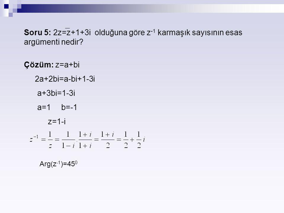 Soru 5: 2z=z+1+3i olduğuna göre z-1 karmaşık sayısının esas argümenti nedir