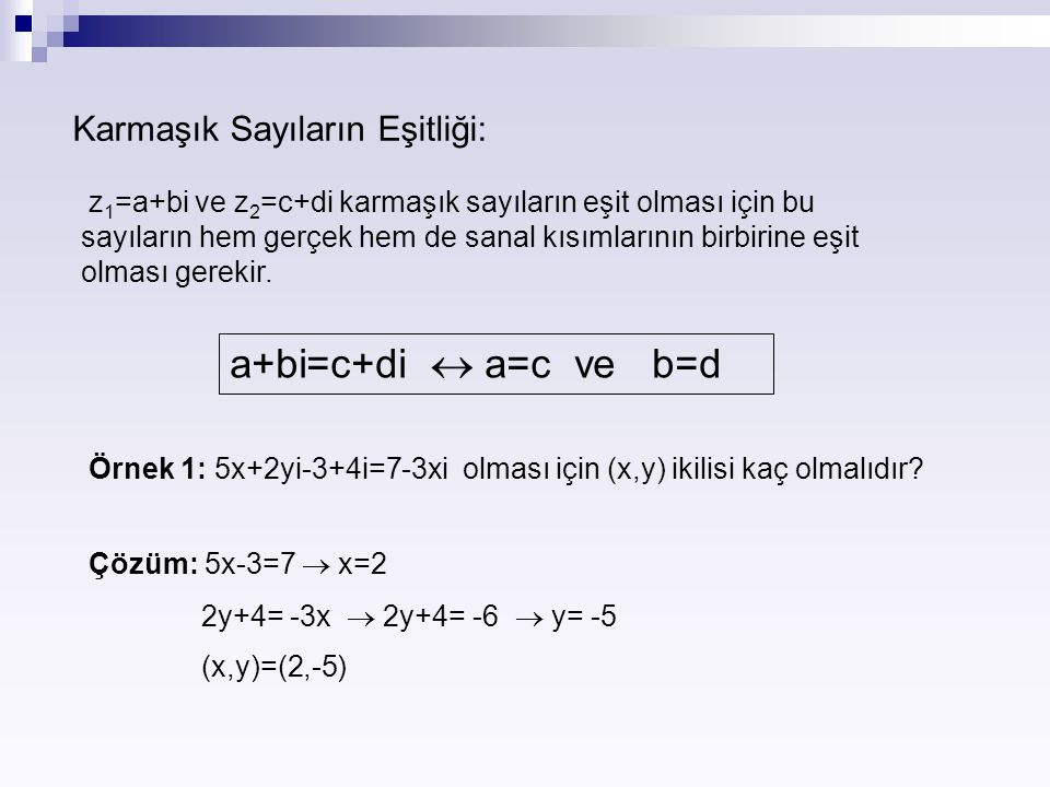 a+bi=c+di  a=c ve b=d Karmaşık Sayıların Eşitliği: