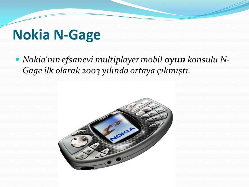 Nokia N-Gage Nokia nın efsanevi multiplayer mobil oyun konsulu N-Gage ilk olarak 2003 yılında ortaya çıkmıştı.