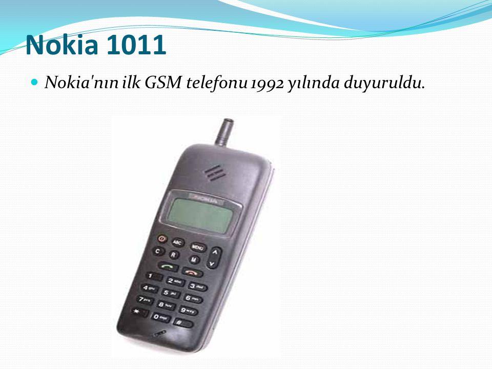 Nokia 1011 Nokia nın ilk GSM telefonu 1992 yılında duyuruldu.