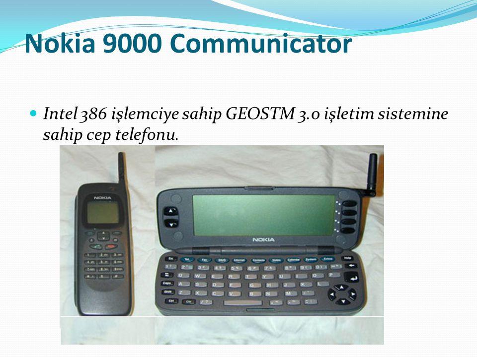 Nokia 9000 Communicator Intel 386 işlemciye sahip GEOSTM 3.0 işletim sistemine sahip cep telefonu.