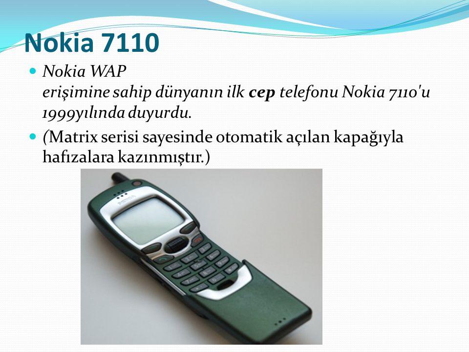 Nokia 7110 Nokia WAP erişimine sahip dünyanın ilk cep telefonu Nokia 7110 u 1999yılında duyurdu.