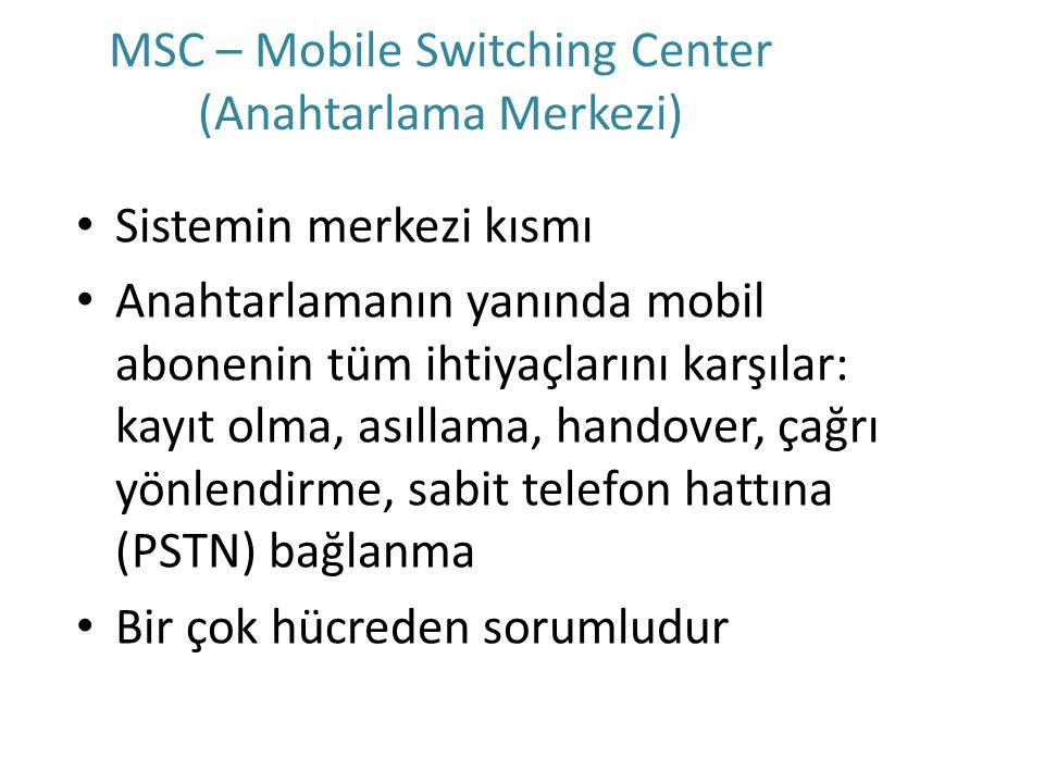 MSC – Mobile Switching Center (Anahtarlama Merkezi)