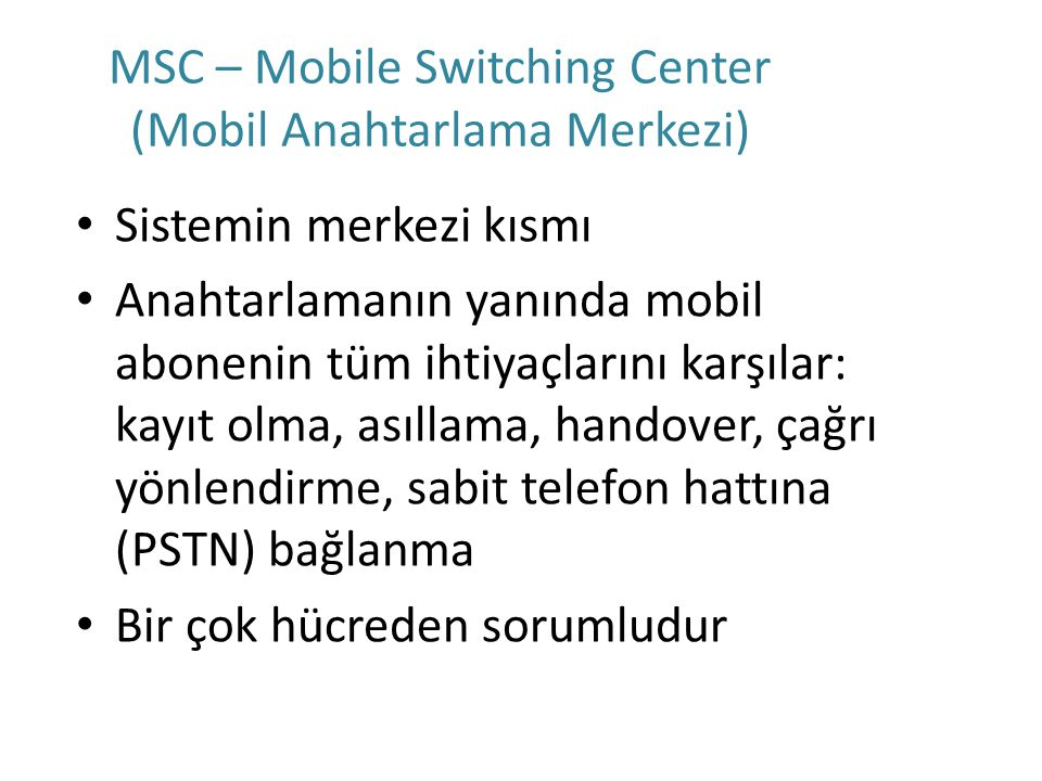 MSC – Mobile Switching Center (Mobil Anahtarlama Merkezi)