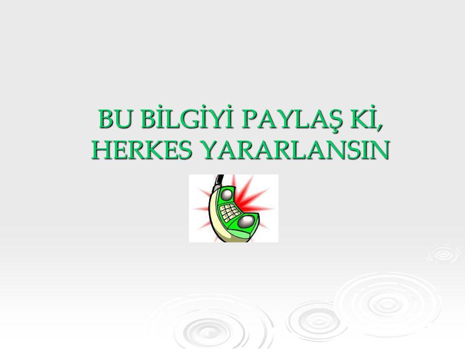 BU BİLGİYİ PAYLAŞ Kİ, HERKES YARARLANSIN
