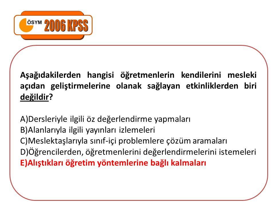 2006 KPSS Aşağıdakilerden hangisi öğretmenlerin kendilerini mesleki açıdan geliştirmelerine olanak sağlayan etkinliklerden biri değildir