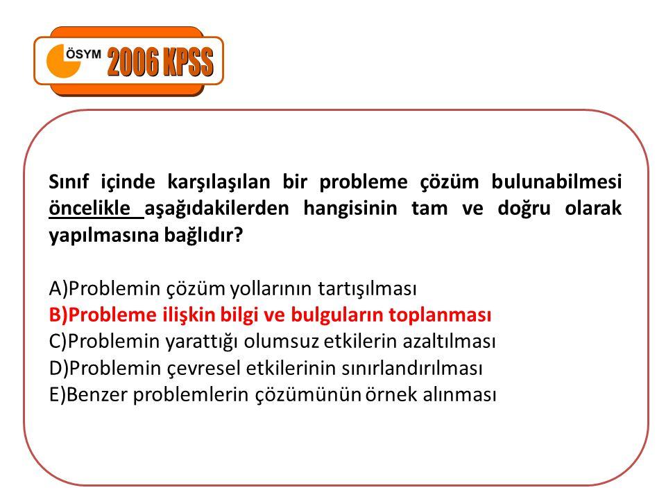 2006 KPSS Sınıf içinde karşılaşılan bir probleme çözüm bulunabilmesi öncelikle aşağıdakilerden hangisinin tam ve doğru olarak yapılmasına bağlıdır