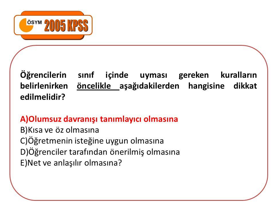 2005 KPSS Öğrencilerin sınıf içinde uyması gereken kuralların belirlenirken öncelikle aşağıdakilerden hangisine dikkat edilmelidir