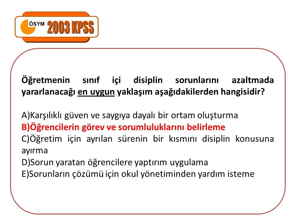 2003 KPSS Öğretmenin sınıf içi disiplin sorunlarını azaltmada yararlanacağı en uygun yaklaşım aşağıdakilerden hangisidir