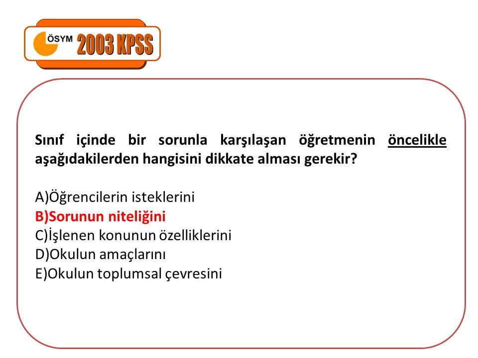 2003 KPSS Sınıf içinde bir sorunla karşılaşan öğretmenin öncelikle aşağıdakilerden hangisini dikkate alması gerekir