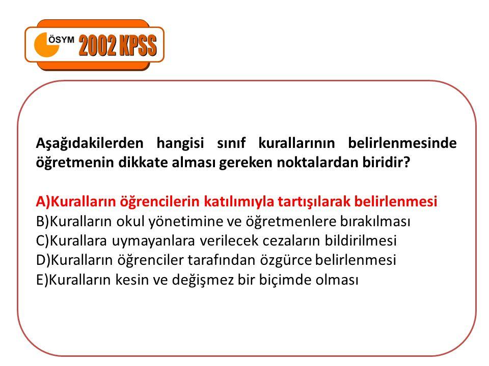 2002 KPSS Aşağıdakilerden hangisi sınıf kurallarının belirlenmesinde öğretmenin dikkate alması gereken noktalardan biridir