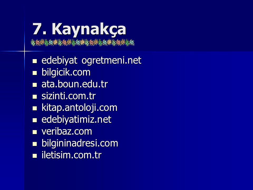 7. Kaynakça edebiyat ogretmeni.net bilgicik.com ata.boun.edu.tr