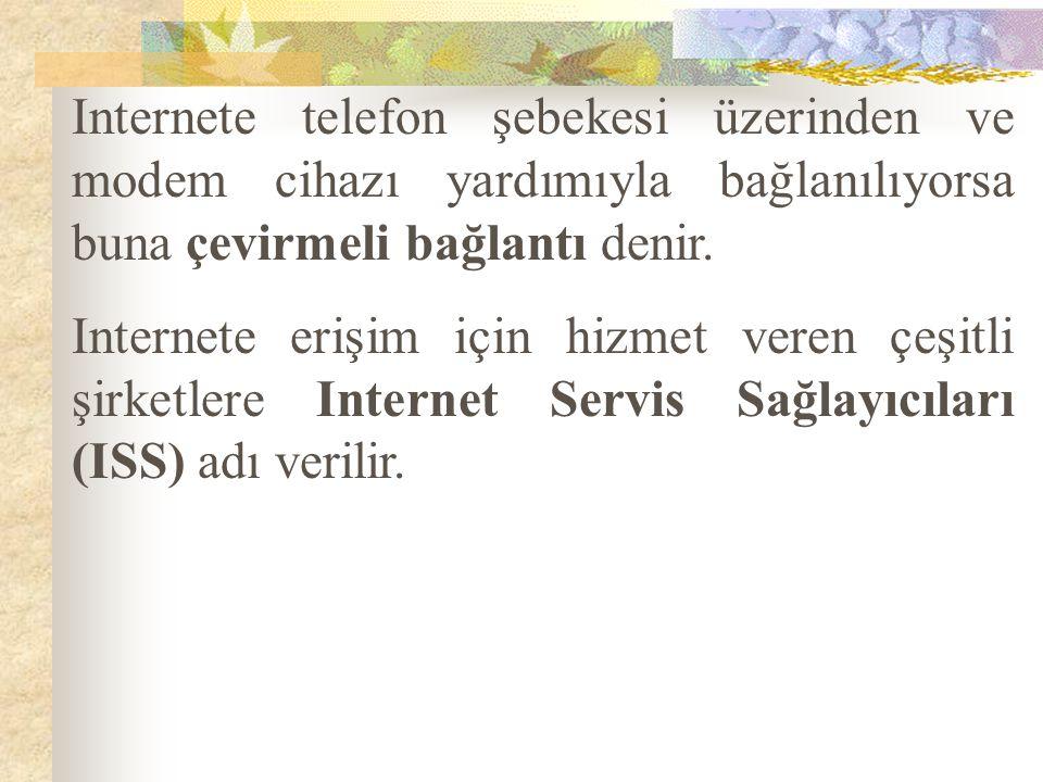 Internete telefon şebekesi üzerinden ve modem cihazı yardımıyla bağlanılıyorsa buna çevirmeli bağlantı denir.