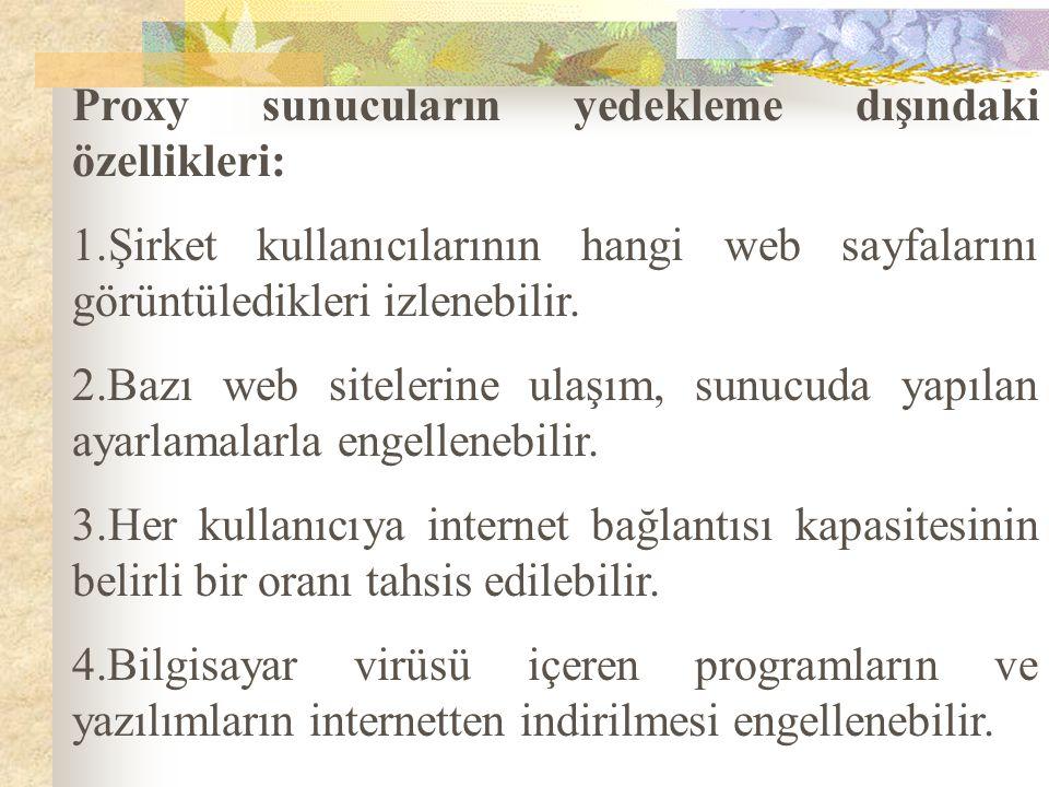 Proxy sunucuların yedekleme dışındaki özellikleri: