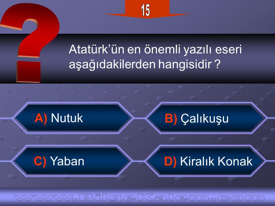 15 Atatürk'ün en önemli yazılı eseri. aşağıdakilerden hangisidir