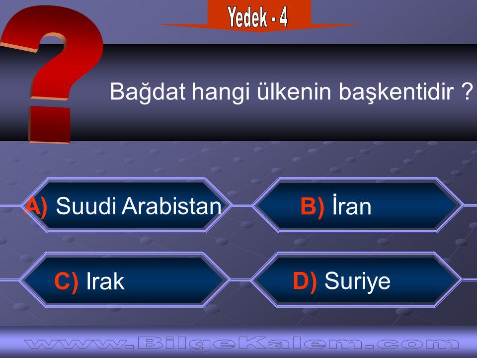 Yedek - 4 Bağdat hangi ülkenin başkentidir A) Suudi Arabistan.