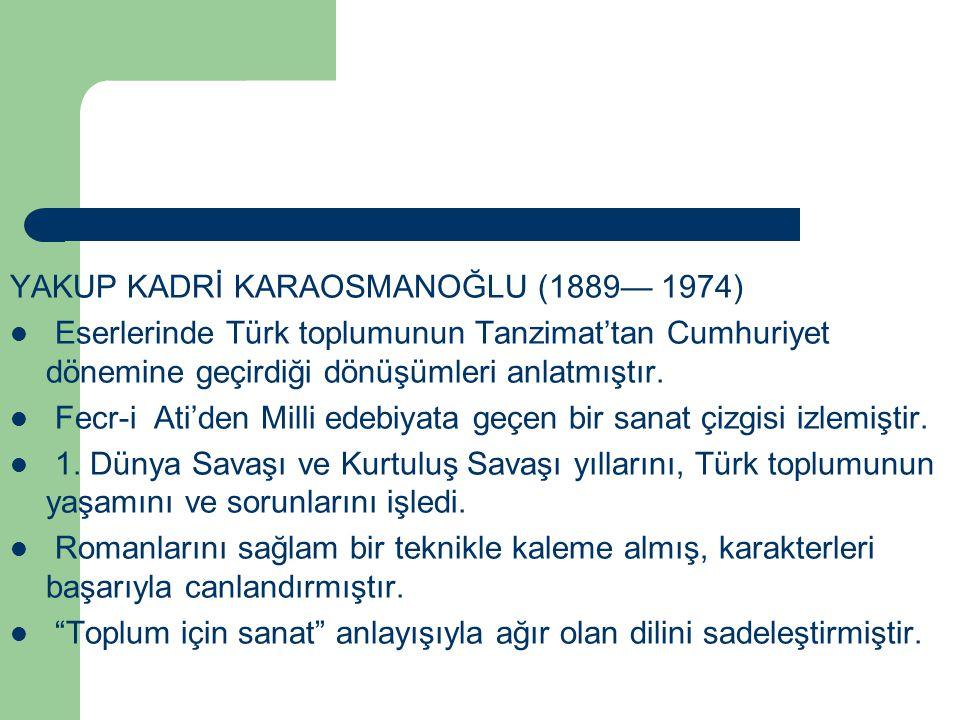 YAKUP KADRİ KARAOSMANOĞLU (1889— 1974)