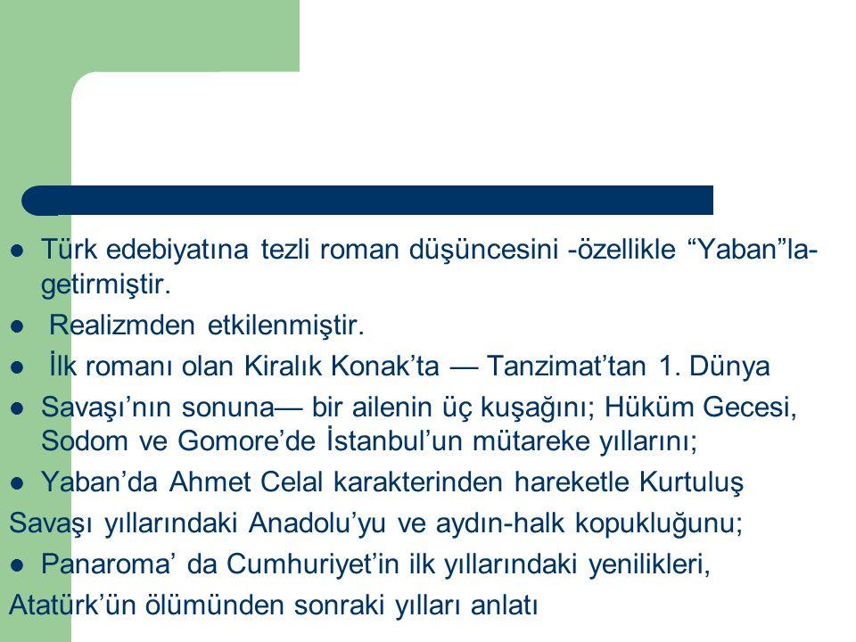 Türk edebiyatına tezli roman düşüncesini -özellikle Yaban la- getirmiştir.