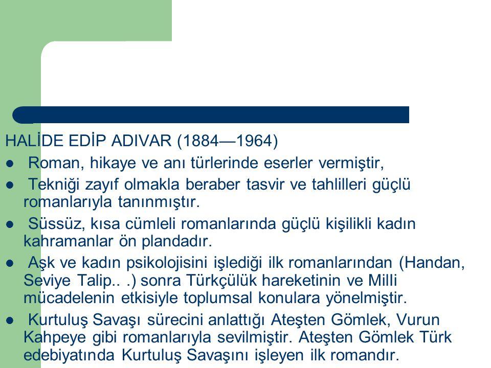 HALİDE EDİP ADIVAR (1884—1964) Roman, hikaye ve anı türlerinde eserler vermiştir,