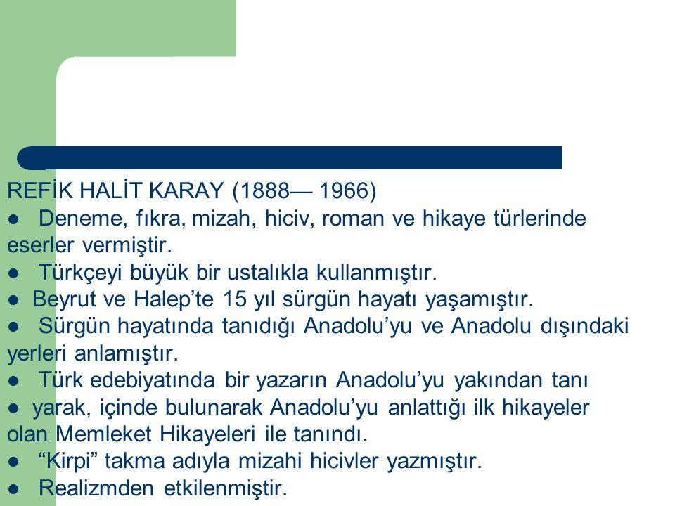 REFİK HALİT KARAY (1888— 1966) Deneme, fıkra, mizah, hiciv, roman ve hikaye türlerinde. eserler vermiştir.