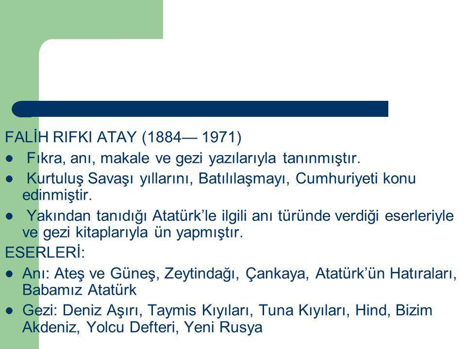 FALİH RIFKI ATAY (1884— 1971) Fıkra, anı, makale ve gezi yazılarıyla tanınmıştır.