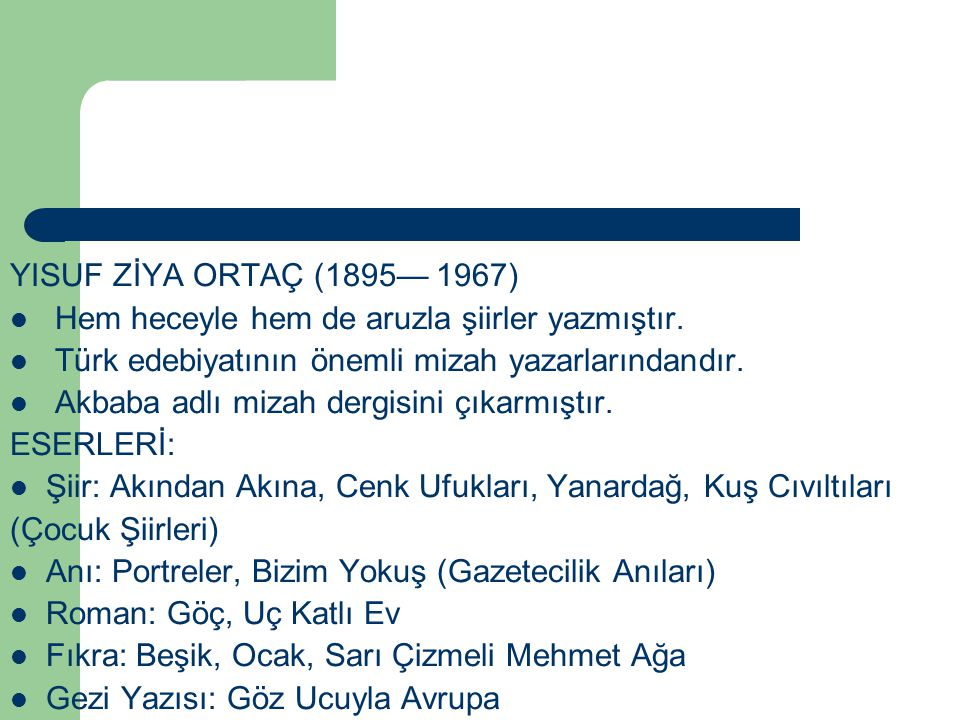 YISUF ZİYA ORTAÇ (1895— 1967) Hem heceyle hem de aruzla şiirler yazmıştır. Türk edebiyatının önemli mizah yazarlarındandır.