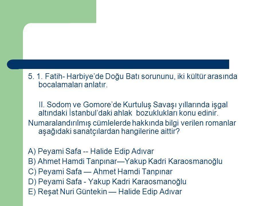 5. 1. Fatih- Harbiye'de Doğu Batı sorununu, iki kültür arasında bocalamaları anlatır.