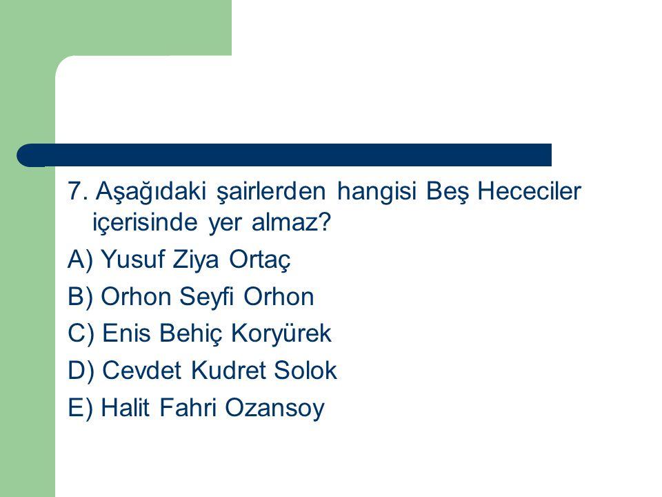 7. Aşağıdaki şairlerden hangisi Beş Hececiler içerisinde yer almaz