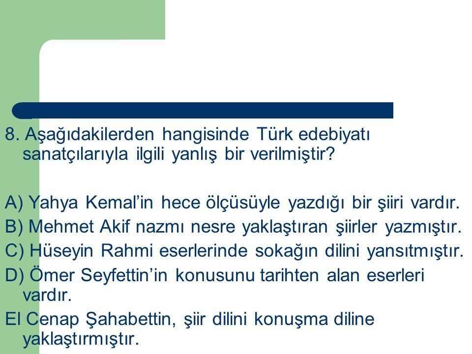 8. Aşağıdakilerden hangisinde Türk edebiyatı sanatçılarıyla ilgili yanlış bir verilmiştir