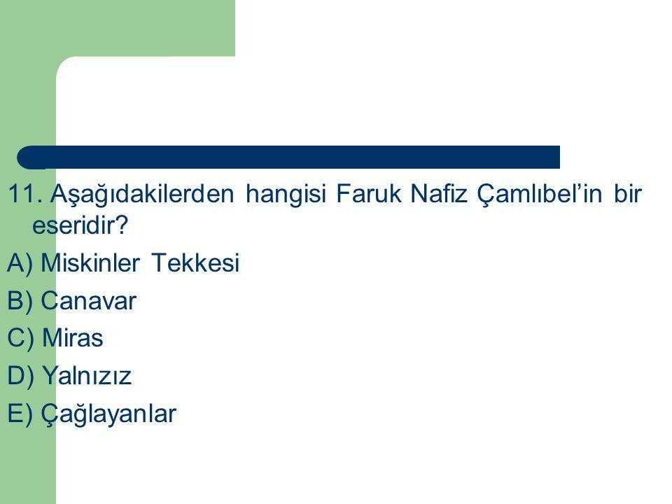 11. Aşağıdakilerden hangisi Faruk Nafiz Çamlıbel'in bir eseridir