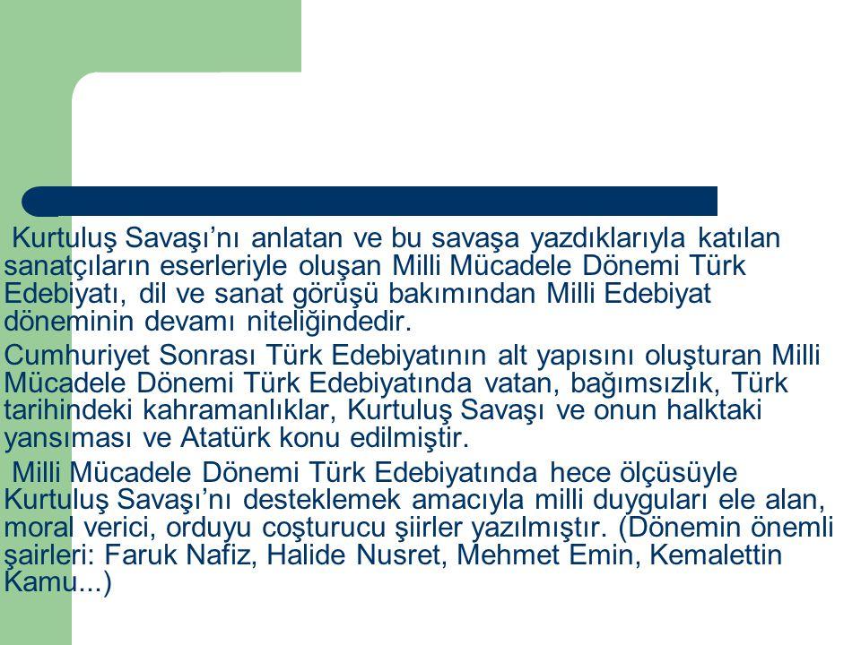 Kurtuluş Savaşı'nı anlatan ve bu savaşa yazdıklarıyla katılan sanatçıların eserleriyle oluşan Milli Mücadele Dönemi Türk Edebiyatı, dil ve sanat görüşü bakımından Milli Edebiyat döneminin devamı niteliğindedir.