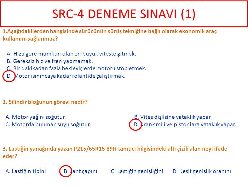 SRC-4 DENEME SINAVI (1) 1.Aşağıdakilerden hangisinde sürücünün sürüş tekniğine bağlı olarak ekonomik araç kullanımı sağlanmaz