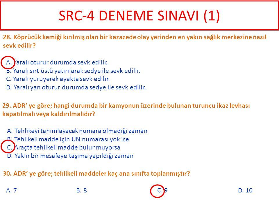 SRC-4 DENEME SINAVI (1) 28. Köprücük kemiği kırılmış olan bir kazazede olay yerinden en yakın sağlık merkezine nasıl sevk edilir