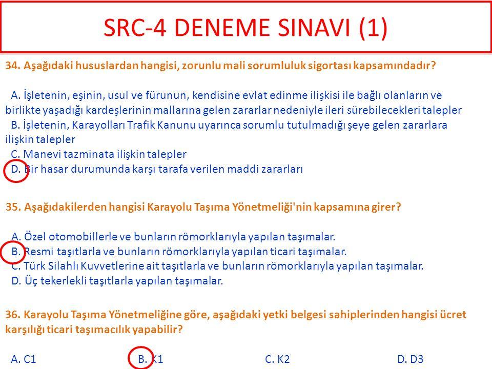 SRC-4 DENEME SINAVI (1) 34. Aşağıdaki hususlardan hangisi, zorunlu mali sorumluluk sigortası kapsamındadır