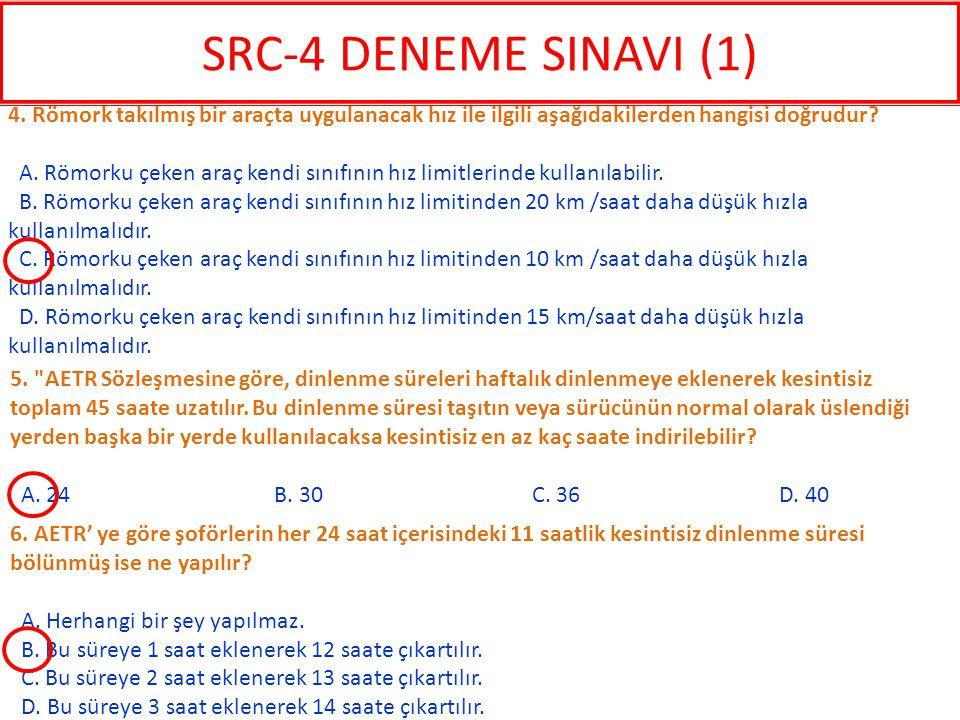 SRC-4 DENEME SINAVI (1) 4. Römork takılmış bir araçta uygulanacak hız ile ilgili aşağıdakilerden hangisi doğrudur