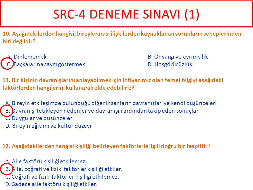 SRC-4 DENEME SINAVI (1) 10. Aşağıdakilerden hangisi, bireylerarası ilişkilerden kaynaklanan sorunların sebeplerinden biri değildir