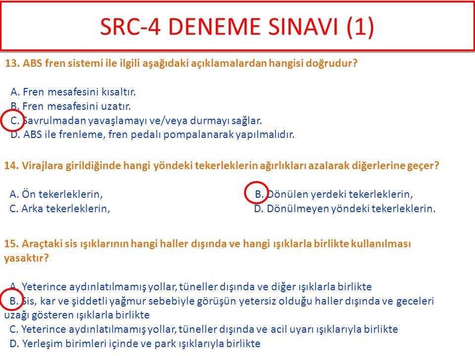 SRC-4 DENEME SINAVI (1) 13. ABS fren sistemi ile ilgili aşağıdaki açıklamalardan hangisi doğrudur A. Fren mesafesini kısaltır.