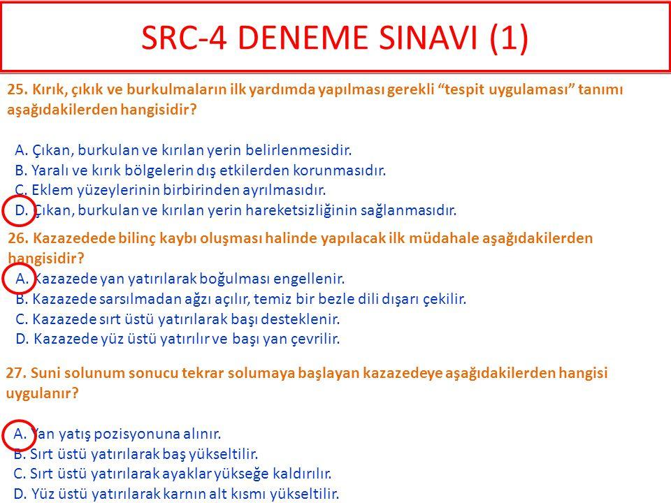 SRC-4 DENEME SINAVI (1) 25. Kırık, çıkık ve burkulmaların ilk yardımda yapılması gerekli tespit uygulaması tanımı aşağıdakilerden hangisidir